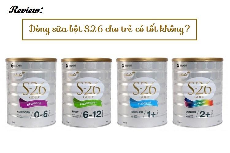 Review dòng sữa bột S26 cho cho trẻ có tốt không?