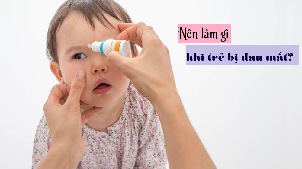 Trẻ sơ sinh bị đau mắt thì phải làm sao?